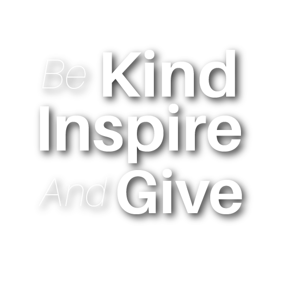 Be kind, inspire and give